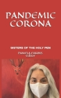 Pandemic Corona: Poems of Shock, Fear, Realization, & Metamorphosis by the Sisters of the Holy Pen Cover Image