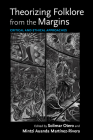 Theorizing Folklore from the Margins: Critical and Ethical Approaches (Activist Encounters in Folklore and Ethnomusicology) Cover Image
