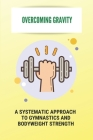 Overcoming Gravity: A Systematic Approach To Gymnastics And Bodyweight Strength: Calisthenics Definition Cover Image
