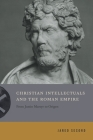 Christian Intellectuals and the Roman Empire: From Justin Martyr to Origen Cover Image