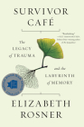 Survivor Café: The Legacy of Trauma and the Labyrinth of Memory Cover Image