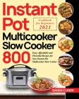 Instant Pot Multicooker Slow Cooker Cookbook for Beginners 2021: 800 Easy, Affordable and Flavorful Recipes for Your Instant Pot Multicooker Slow Cook Cover Image