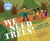 We Need Trees!: Caring for Our Planet Cover Image