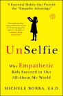 Unselfie: Why Empathetic Kids Succeed in Our All-About-Me World Cover Image