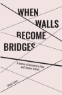 When Walls Become Bridges: A Journey of Discovery to Heal and Conquer Hatred Cover Image