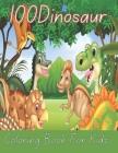 100Dinosaur Coloring Book For Kids: Fantastic Dinosaur Coloring Book for Boys, Girls, Cover Image