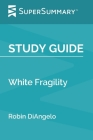 Study Guide: White Fragility by Robin DiAngelo (SuperSummary) Cover Image