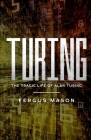 Turing: The Tragic Life of Alan Turing Cover Image