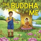 The Buddha in Me: A Children's Picture Book Showing Kids How To Develop Mindfulness, Patience, Compassion (And More) From The 10 Merits Cover Image