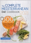 The Complete Mediterranean Diet Cookbook 2021: 500 Quick and Easy Recipes to Embrace Lifelong Health by Bringing the Mediterranean Kitchen in Your Ver Cover Image