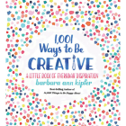 1,001 Ways to Be Creative: A Little Book of Everyday Inspiration Cover Image
