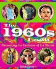 The 1960s Look: Recreating the Fashions of the Sixties Cover Image