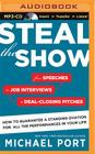 Steal the Show: From Speeches to Job Interviews to Deal-Closing Pitches, How to Guarantee a Standing Ovation for All the Performances Cover Image