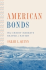 American Bonds: How Credit Markets Shaped a Nation (Princeton Studies in American Politics: Historical #190) Cover Image