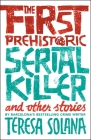 The First Prehistoric Serial Killer and Other Stories Cover Image