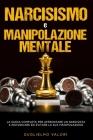 Narcisismo e Manipolazione Mentale: La guida completa per affrontare un narcisista e individuare ed evitare la sua manipolazione Cover Image