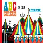 ABC Is for Circus: Hardcover Popular Edition Cover Image
