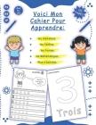 Voici Mon Cahier Pour Apprendre: à Tracer les Alphabets, Chiffres, Formes, Mathématiques, et plus! un Cahier D'écriture Cursive Maternelles et CP, Liv Cover Image