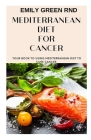 Mediterranean Diet for Cancer: Your book to using mediterranean diet for cancer Cover Image