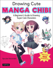 Drawing Cute Manga Chibi: A Beginner's Guide to Drawing Super Cute Characters Cover Image