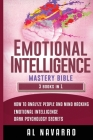 Emotional Intelligence Mastery Bible: This book includes: How to Analyze People and Mind Hacking, Emotional Intelligence and Dark Psychology Secrets Cover Image