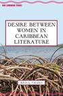 Desire Between Women in Caribbean Literature (New Caribbean Studies) Cover Image