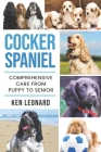 Cocker Spaniel: Comprehensive Care from Puppy to Senior; Care, Health, Training, Behaviour, Understanding, Grooming, Costs and much mo Cover Image