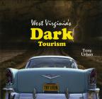 West Virginia's Dark Tourism Cover Image