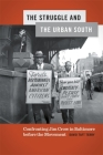 The Struggle and the Urban South: Confronting Jim Crow in Baltimore Before the Movement (Politics and Culture in the Twentieth-Century South #27) Cover Image