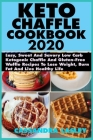Keto Chaffle Cookbook 2020: Easy, Sweet And Savory Low Carb Ketogenic Chaffle And Gluten-Free Waffle Recipes To Lose Weight, Burn Fat And Live Hea Cover Image