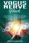 Vagus Nerve Hack: Ways to Unlock and Accessing The Healing Power of The Vagus Nerve Stimulation with Effective & Performing Exercises fo Cover Image