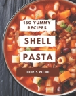 150 Yummy Shell Pasta Recipes: Not Just a Yummy Shell Pasta Cookbook! Cover Image