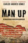 Man Up: Reimagining Modern Manhood Cover Image