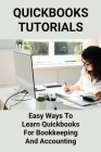 Quickbooks Tutorials: Easy Ways To Learn Quickbooks For Bookkeeping And Accounting: Accounting Software With Quickbooks Cover Image