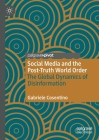 Social Media and the Post-Truth World Order: The Global Dynamics of Disinformation Cover Image