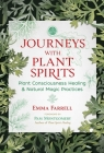 Journeys with Plant Spirits: Plant Consciousness Healing and Natural Magic Practices Cover Image