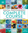 Digital Photography Complete Course: Learn Everything You Need to Know in 20 Weeks Cover Image