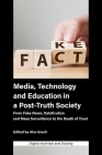 Media, Technology and Education in a Post-Truth Society: From Fake News, Datafication and Mass Surveillance to the Death of Trust (Digital Activism and Society: Politics) Cover Image