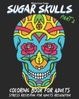 Sugar Skulls Coloring Book for Adults Part 2 Stress Relieving for Adults Relaxation: Stress Relieving Skull Illustrations in different Horror Styles ( Cover Image