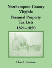 Northampton County, Virginia Personal Property Tax Lists 1821-1850 Cover Image