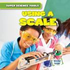 Using a Scale (Super Science Tools) Cover Image