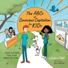 The ABCs of Conscious Capitalism for KIDs: Create a Business, Make Money, Change the World Cover Image