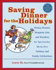 Saving Dinner for the Holidays: Menus, Recipes, Shopping Lists, and Timelines for Spectacular, Stress-Free Holidays and Family Celebrations Cover Image