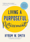 Living a Purposeful Retirement: How to Bring Happiness and Meaning to Your Retirement (Retirement Gift for Men or Retirement Gift for Women) Cover Image