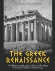 The Greek Renaissance: The History and Legacy of the Era Leading to Ancient Greece's Archaic Age Cover Image