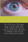 The LASIK scam: Why your vision is worse again after LASIK surgery and how to improve your vision naturally. A settlement with the eye Cover Image
