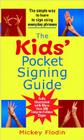 The Kids' Pocket Signing Guide: The Simple Way to Learn to Sign Using Everyday Phrases Cover Image