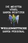 Die meisten Vögel haben Besitzer Wellensittiche haben Personal: Wellensittich Sittich Nymphensittich Spruch Lustig Geschenk Notizbuch Cover Image