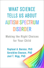 What Science Tells Us about Autism Spectrum Disorder: Making the Right Choices for Your Child Cover Image
