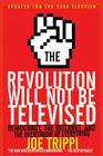 The Revolution Will Not Be Televised Revised Ed: Democracy, the Internet, and the Overthrow of Everything Cover Image